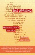 SMS Uprising: Mobile Activism in Africa