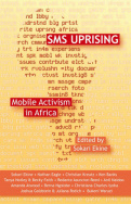 SMS Uprising: Mobile Activism in Africa